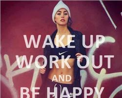 Wake up, work out and Be Happy!